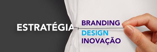 Estratégia: o elo entre branding, design e inovação